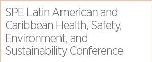 SPE Latin American and Caribbean Health, Safety, Environment, and Sustainability Conference