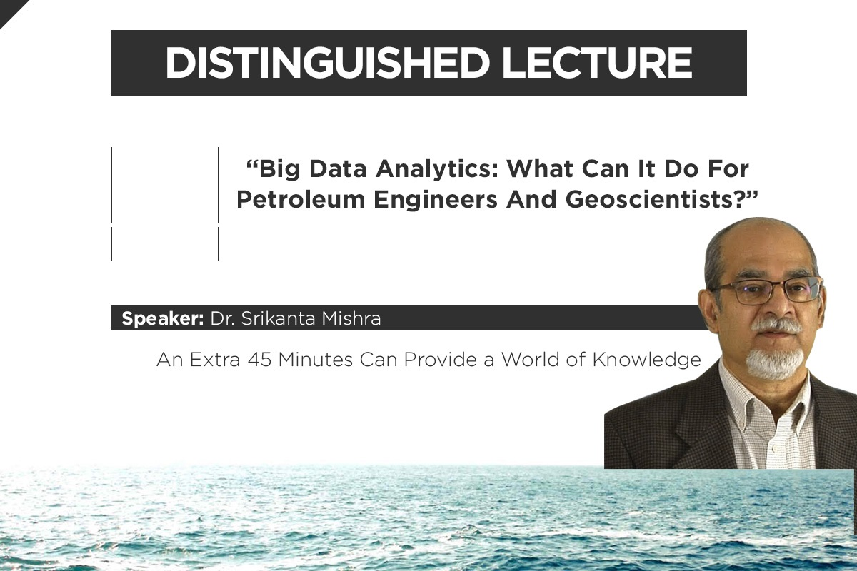 "DISTINGUISHED LECTURER: ""Big Data Analytics: What Can It Do For Petroleum Engineers And Geoscientists?"""