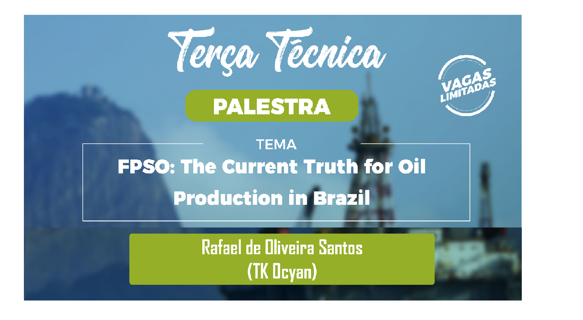 "Terça Técnica: ""FPSO: The Current Truth for oil production in Brazil"""
