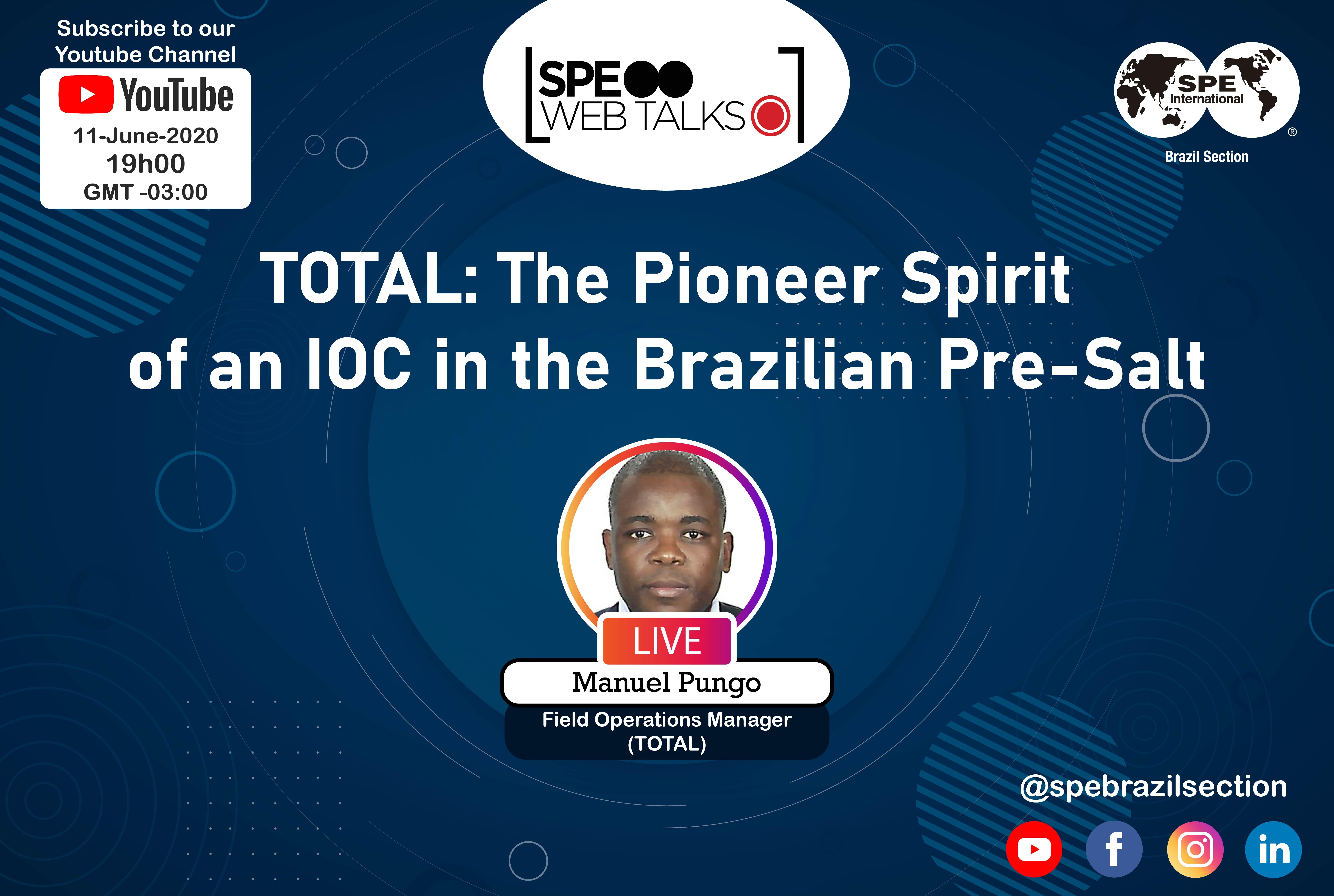 "SPE Web Talks – Session #05: ""TOTAL: The Pioneer Spirit of an IOC in the Brazilian Pre-salt"""